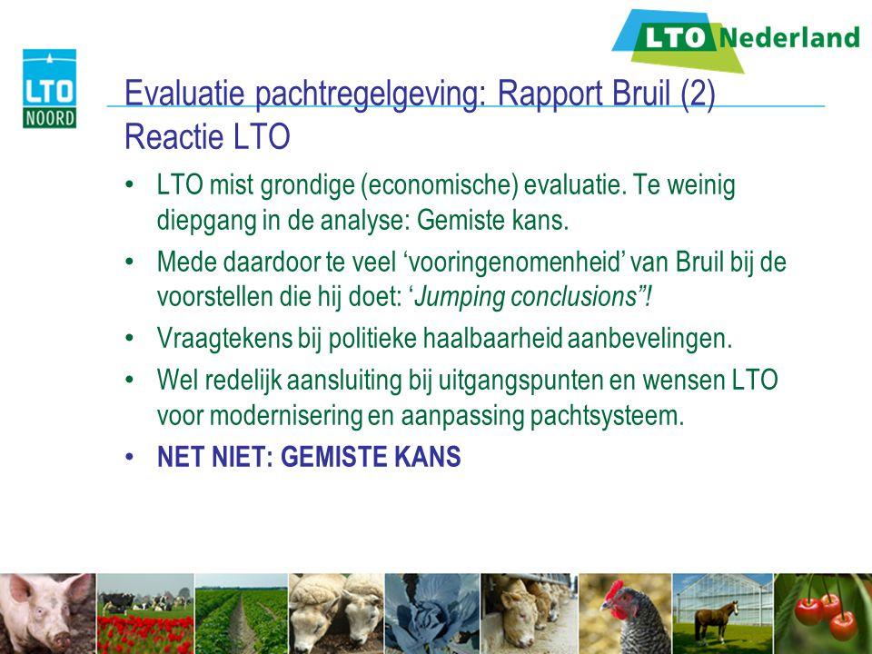 Evaluatie pachtregelgeving: Rapport Bruil (2) Reactie LTO LTO mist grondige (economische) evaluatie. Te weinig diepgang in de analyse: Gemiste kans. M