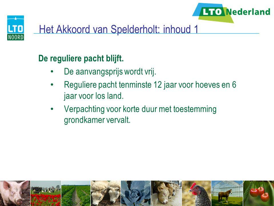 Het Akkoord van Spelderholt: inhoud 1 De reguliere pacht blijft. De aanvangsprijs wordt vrij. Reguliere pacht tenminste 12 jaar voor hoeves en 6 jaar
