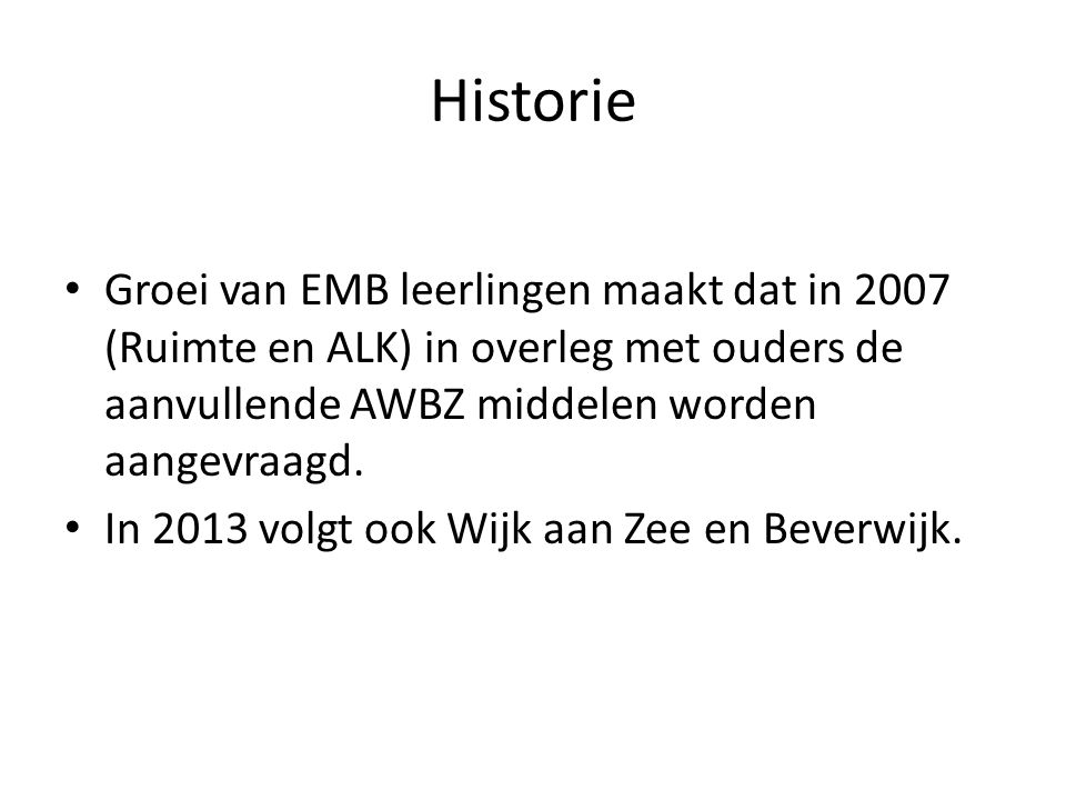 Historie Groei van EMB leerlingen maakt dat in 2007 (Ruimte en ALK) in overleg met ouders de aanvullende AWBZ middelen worden aangevraagd. In 2013 vol