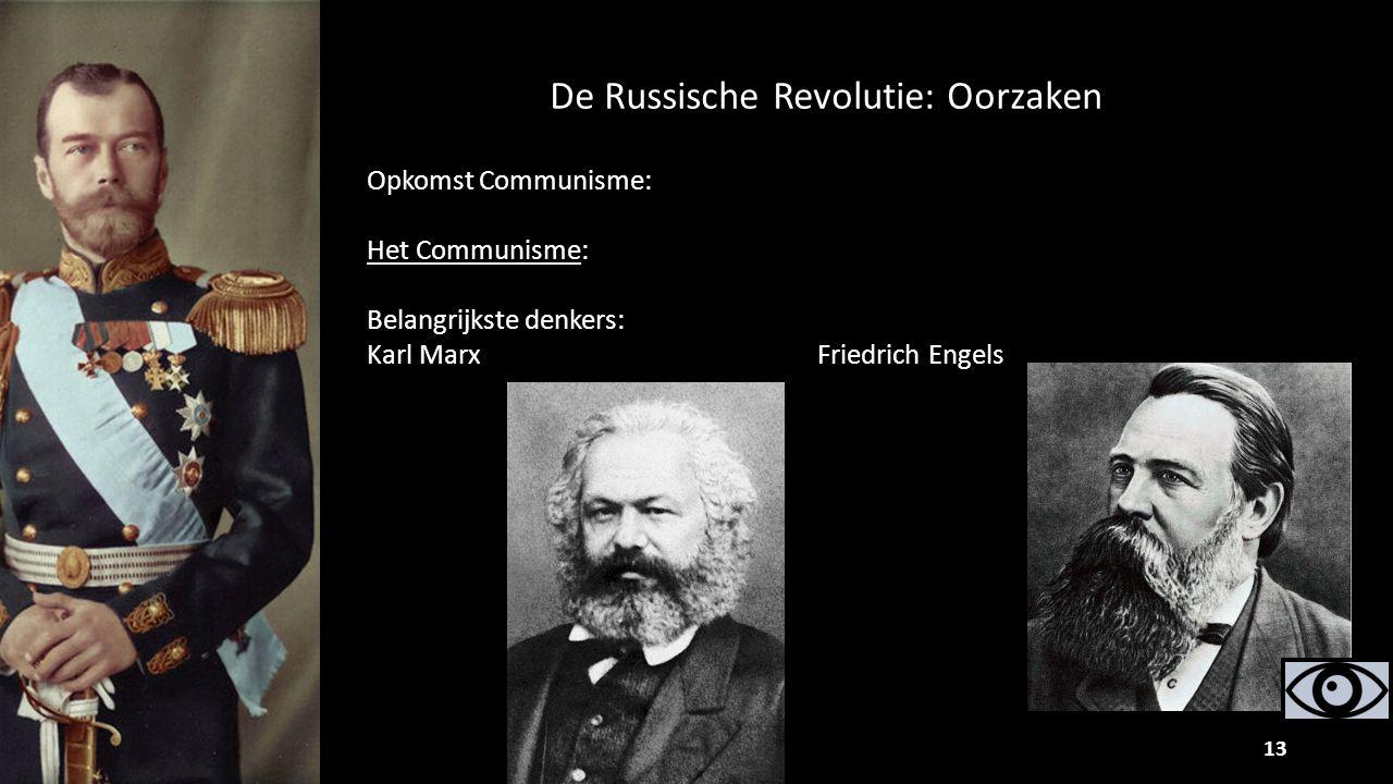 13 Opkomst Communisme: Het Communisme: Belangrijkste denkers: Karl Marx Friedrich Engels De Russische Revolutie: Oorzaken