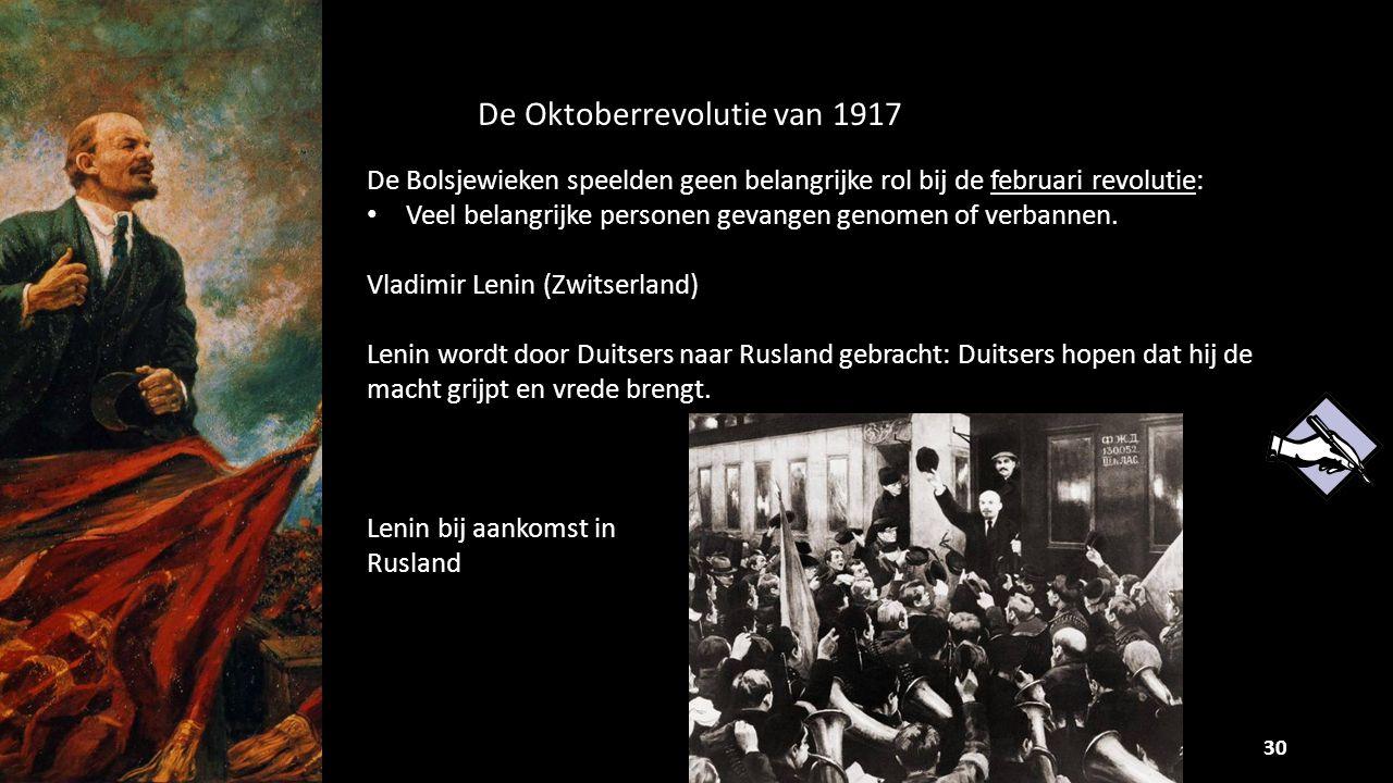 30 De Oktoberrevolutie van 1917 De Bolsjewieken speelden geen belangrijke rol bij de februari revolutie: Veel belangrijke personen gevangen genomen of