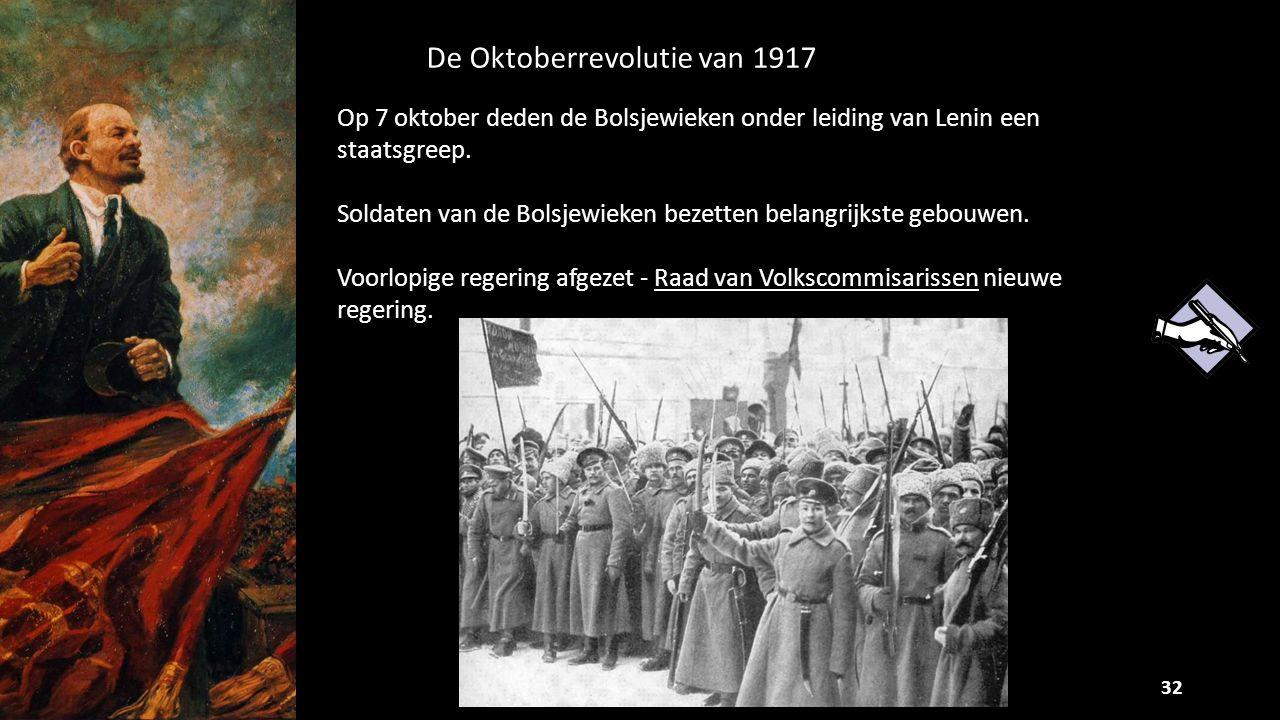 32 De Oktoberrevolutie van 1917 Op 7 oktober deden de Bolsjewieken onder leiding van Lenin een staatsgreep. Soldaten van de Bolsjewieken bezetten bela