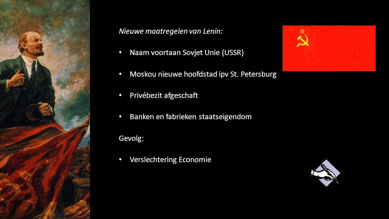 Nieuwe maatregelen van Lenin: Naam voortaan Sovjet Unie (USSR) Moskou nieuwe hoofdstad ipv St. Petersburg Privébezit afgeschaft Banken en fabrieken st