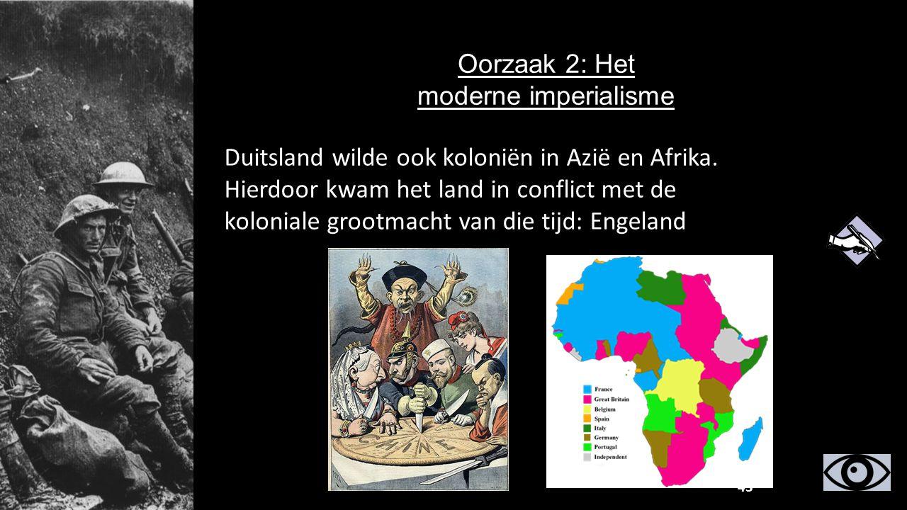 Duitsland wilde ook koloniën in Azië en Afrika. Hierdoor kwam het land in conflict met de koloniale grootmacht van die tijd: Engeland Oorzaak 2: Het m