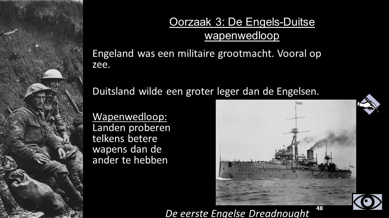 Engeland was een militaire grootmacht. Vooral op zee. Duitsland wilde een groter leger dan de Engelsen. De eerste Engelse Dreadnought Oorzaak 3: De En