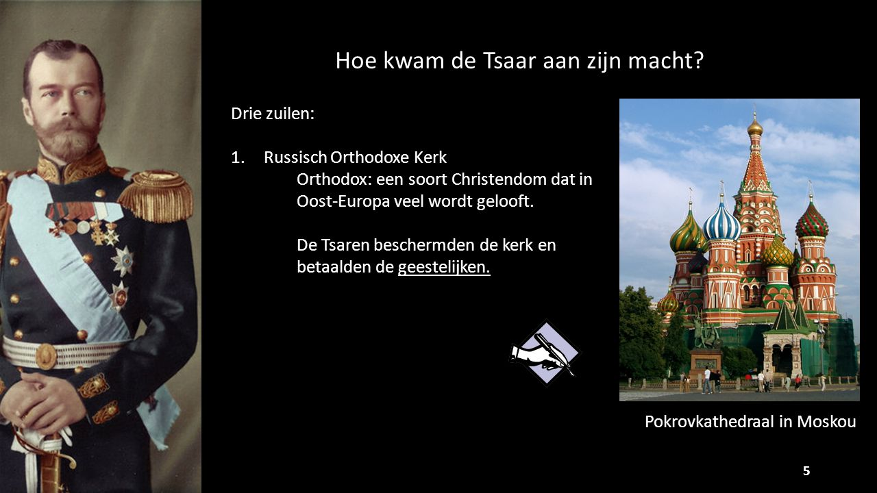 Hoe kwam de Tsaar aan zijn macht? 5 Drie zuilen: 1.Russisch Orthodoxe Kerk Orthodox: een soort Christendom dat in Oost-Europa veel wordt gelooft. De T