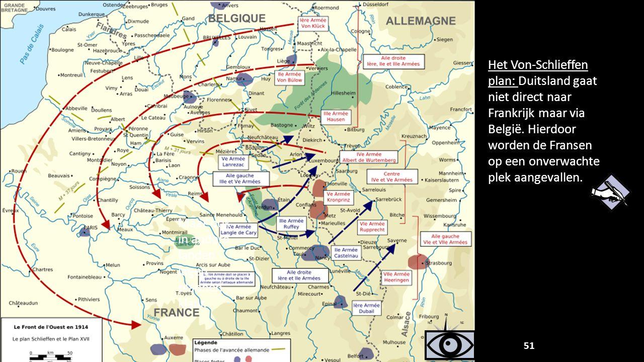 Het Von-Schlieffen plan: Duitsland gaat niet direct naar Frankrijk maar via België. Hierdoor worden de Fransen op een onverwachte plek aangevallen. 51