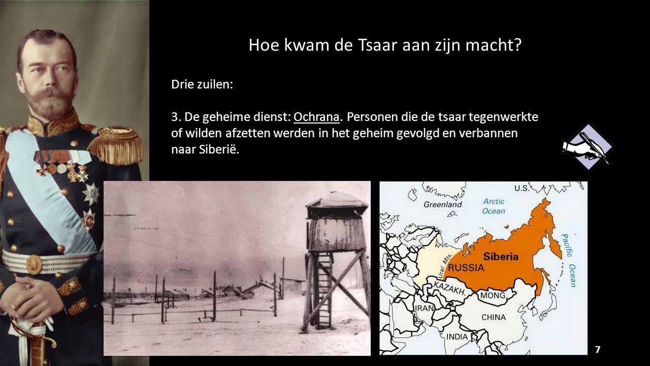 Hoe kwam de Tsaar aan zijn macht? 7 Drie zuilen: 3. De geheime dienst: Ochrana. Personen die de tsaar tegenwerkte of wilden afzetten werden in het geh