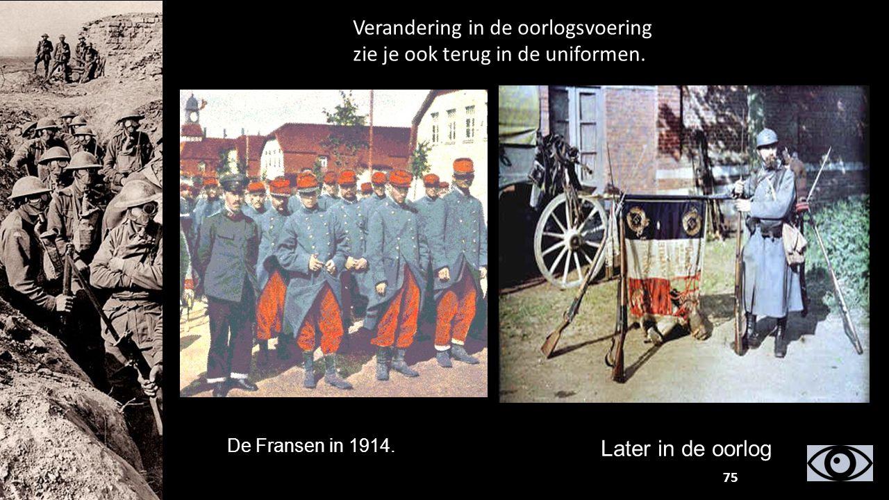 De Fransen in 1914. Later in de oorlog Verandering in de oorlogsvoering zie je ook terug in de uniformen. 75