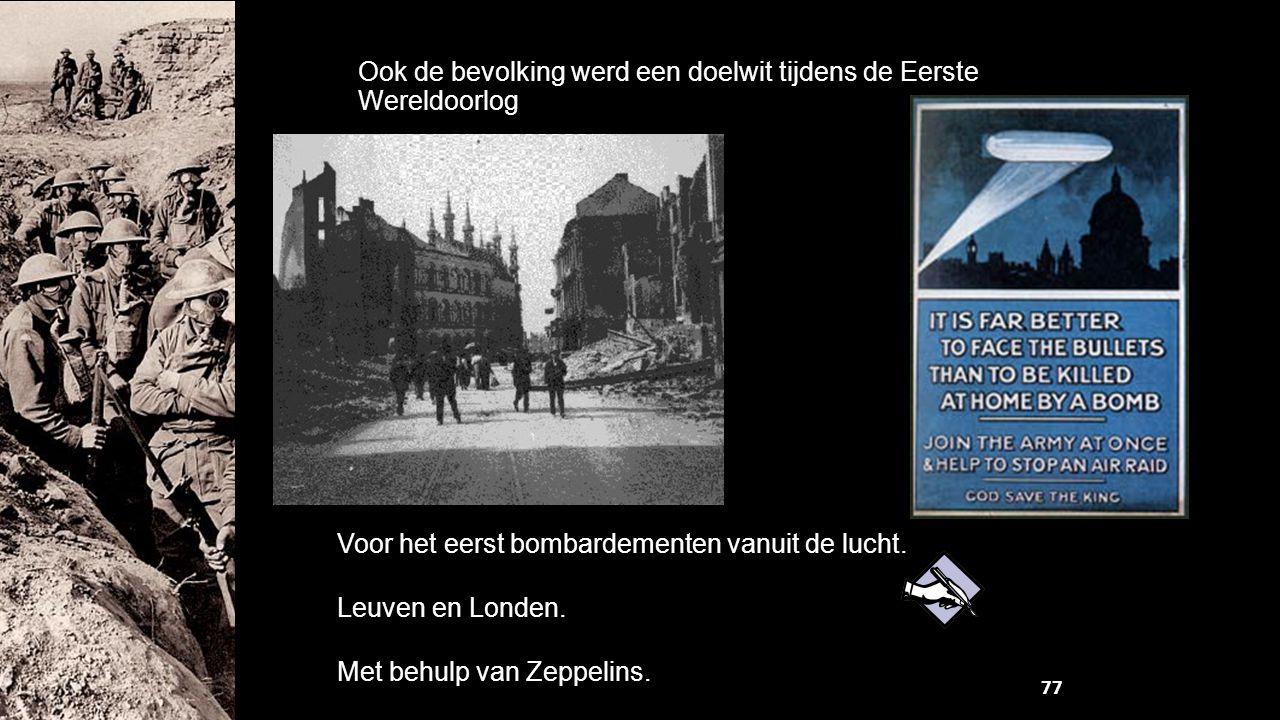 Ook de bevolking werd een doelwit tijdens de Eerste Wereldoorlog Voor het eerst bombardementen vanuit de lucht. Leuven en Londen. Met behulp van Zeppe