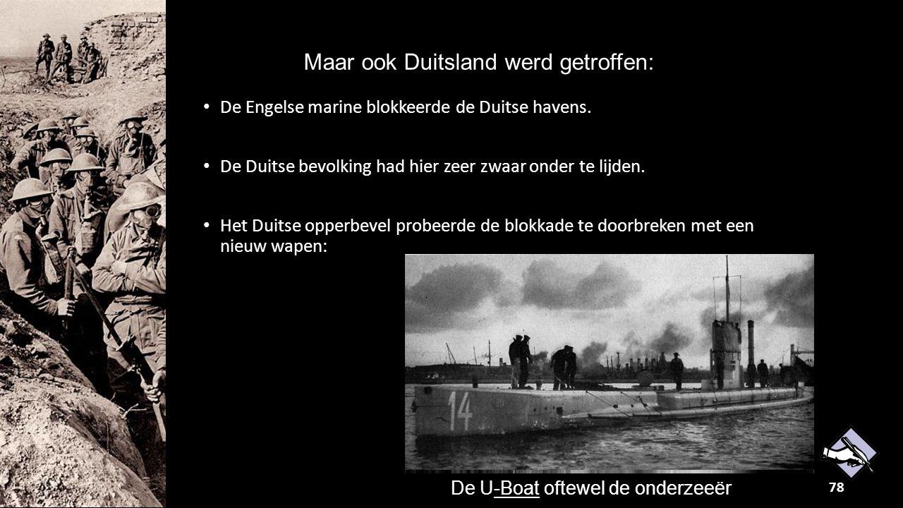 Maar ook Duitsland werd getroffen: De Engelse marine blokkeerde de Duitse havens. De Duitse bevolking had hier zeer zwaar onder te lijden. Het Duitse