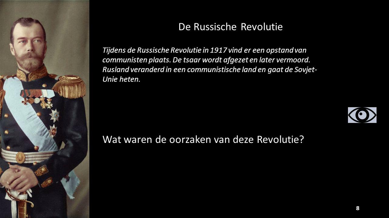 De Russische Revolutie 8 Tijdens de Russische Revolutie in 1917 vind er een opstand van communisten plaats. De tsaar wordt afgezet en later vermoord.