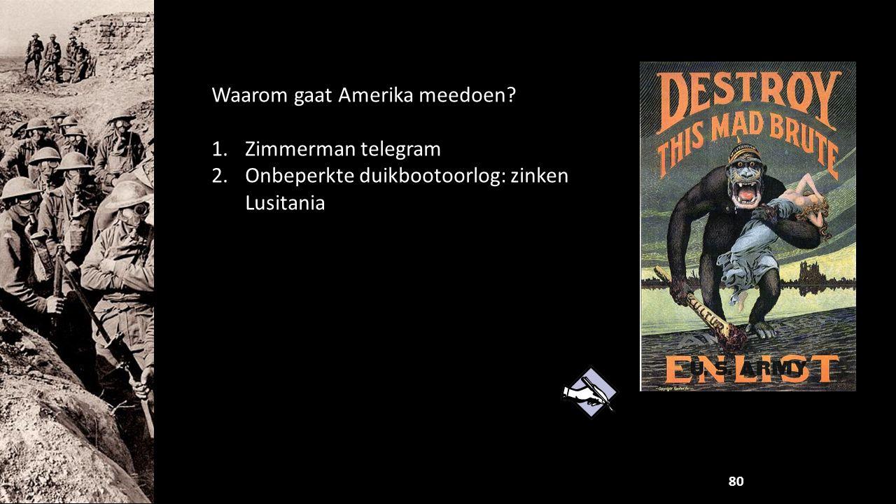 Waarom gaat Amerika meedoen? 1.Zimmerman telegram 2.Onbeperkte duikbootoorlog: zinken Lusitania 80