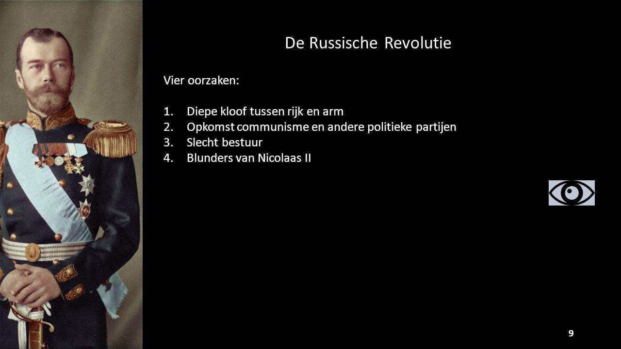 De Russische Revolutie 9 Vier oorzaken: 1.Diepe kloof tussen rijk en arm 2.Opkomst communisme en andere politieke partijen 3.Slecht bestuur 4.Blunders