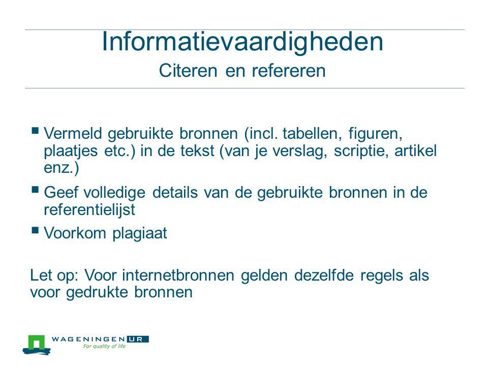 Informatievaardigheden Citeren en refereren  Vermeld gebruikte bronnen (incl.