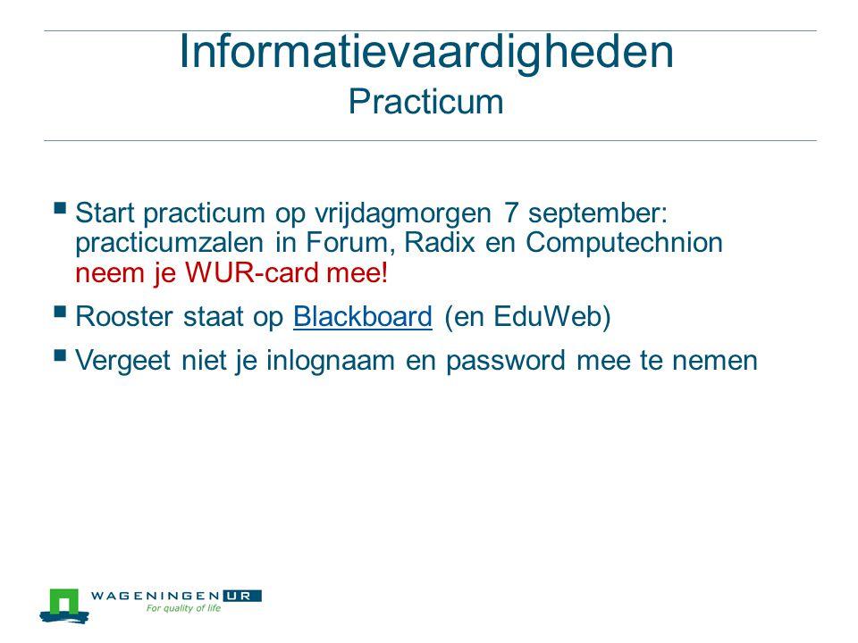 Informatievaardigheden Practicum  Start practicum op vrijdagmorgen 7 september: practicumzalen in Forum, Radix en Computechnion neem je WUR-card mee.
