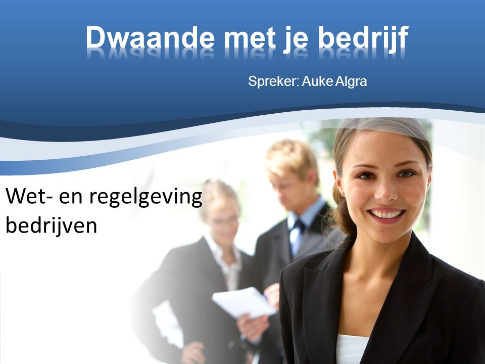 Spreker: Auke Algra Wet- en regelgeving bedrijven