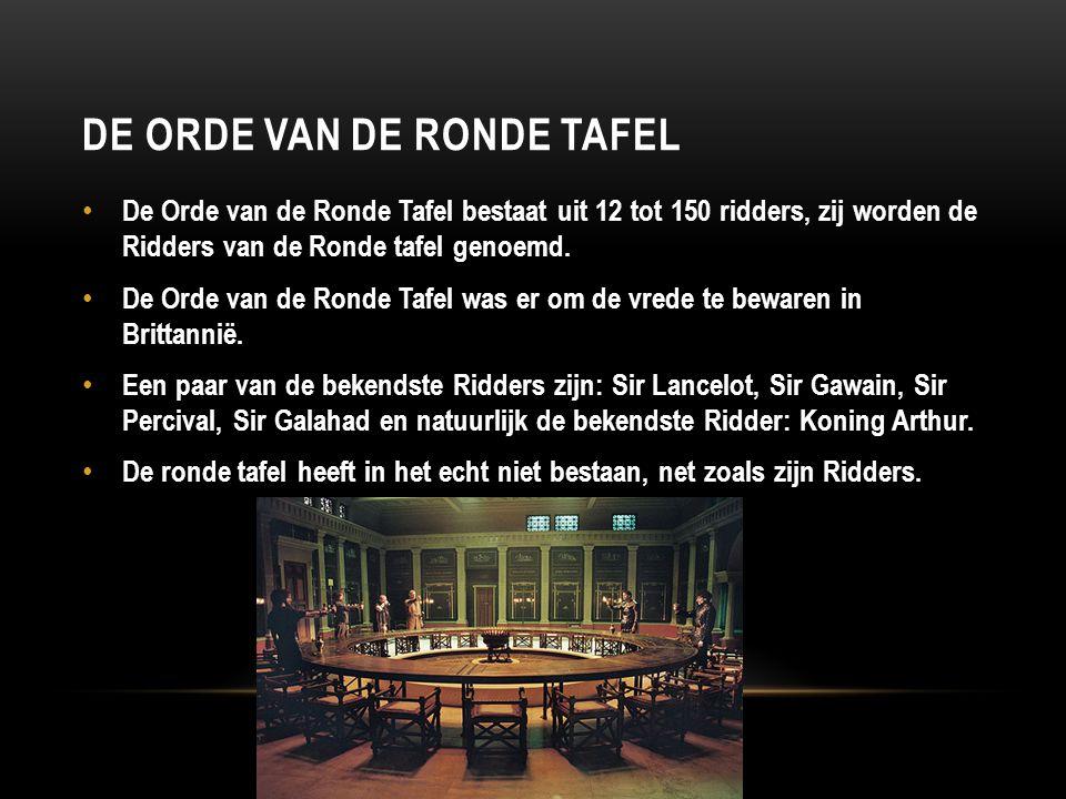 DE ORDE VAN DE RONDE TAFEL De Orde van de Ronde Tafel bestaat uit 12 tot 150 ridders, zij worden de Ridders van de Ronde tafel genoemd. De Orde van de