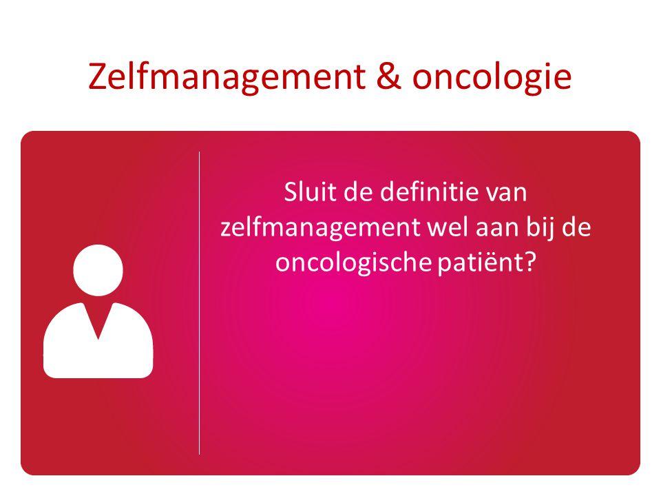 Sluit de definitie van zelfmanagement wel aan bij de oncologische patiënt? Zelfmanagement & oncologie