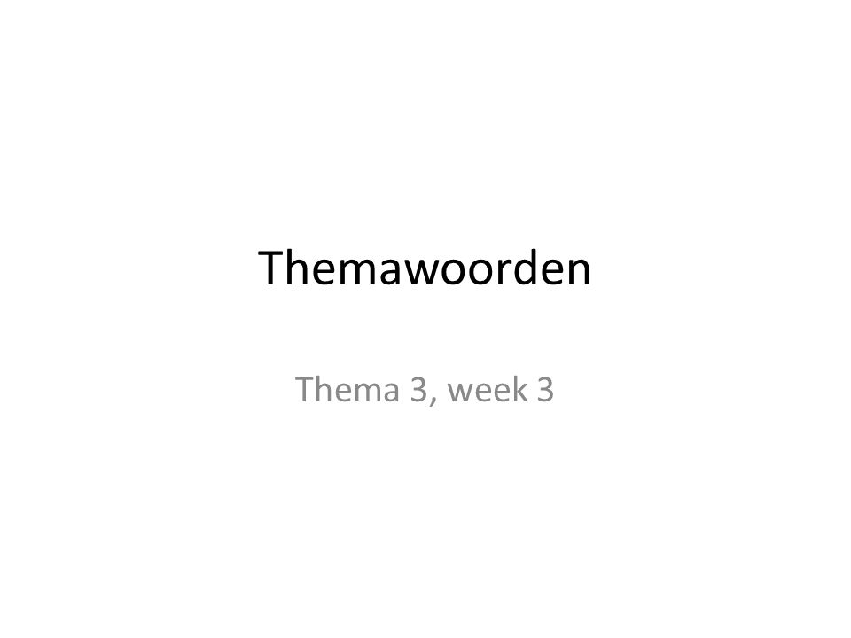 Themawoorden Thema 3, week 3