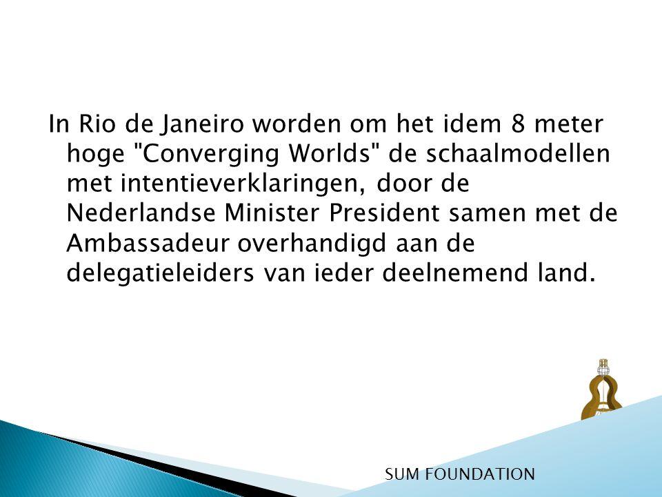 In Rio de Janeiro worden om het idem 8 meter hoge Converging Worlds de schaalmodellen met intentieverklaringen, door de Nederlandse Minister President samen met de Ambassadeur overhandigd aan de delegatieleiders van ieder deelnemend land.