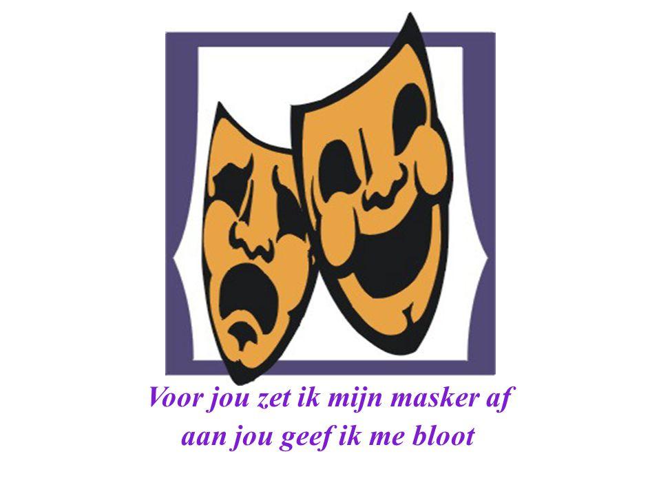 Voor jou zet ik mijn masker af aan jou geef ik me bloot