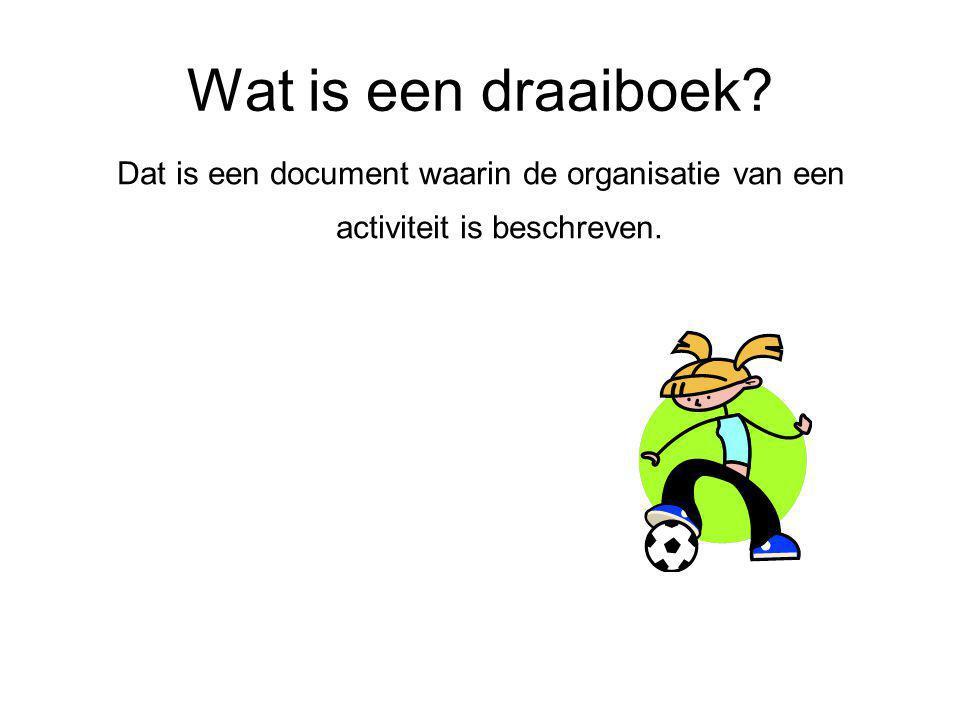 Wat is een draaiboek? Dat is een document waarin de organisatie van een activiteit is beschreven.