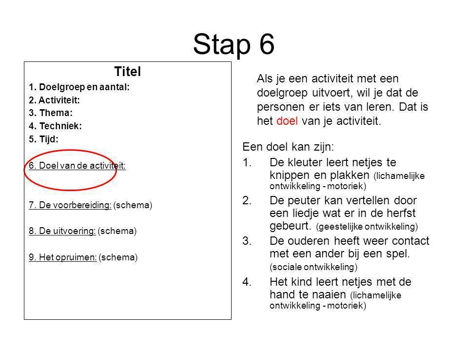 Stap 6 Een doel kan zijn: 1.De kleuter leert netjes te knippen en plakken (lichamelijke ontwikkeling - motoriek) 2.De peuter kan vertellen door een li