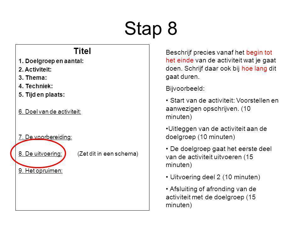 Stap 8 Titel 1. Doelgroep en aantal: 2. Activiteit: 3. Thema: 4. Techniek: 5. Tijd en plaats: 6. Doel van de activiteit: 7. De voorbereiding: 8. De ui