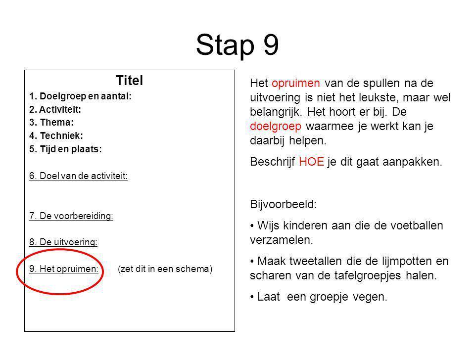 Stap 9 Titel 1. Doelgroep en aantal: 2. Activiteit: 3. Thema: 4. Techniek: 5. Tijd en plaats: 6. Doel van de activiteit: 7. De voorbereiding: 8. De ui