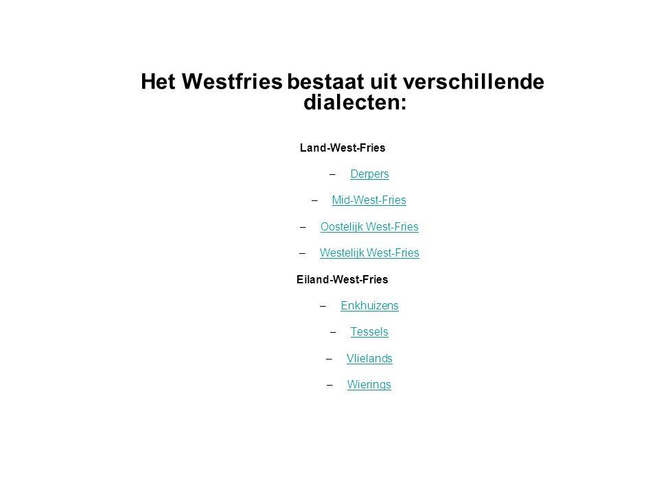 Het Westfries bestaat uit verschillende dialecten: Land-West-Fries –DerpersDerpers –Mid-West-FriesMid-West-Fries –Oostelijk West-FriesOostelijk West-F