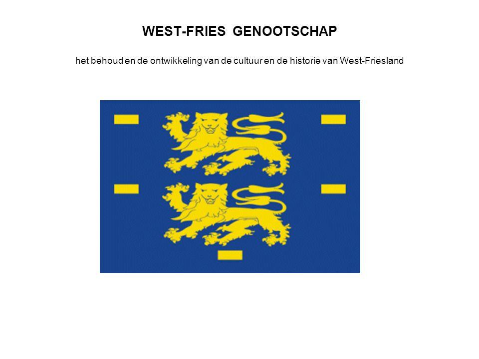 WEST-FRIES GENOOTSCHAP het behoud en de ontwikkeling van de cultuur en de historie van West-Friesland