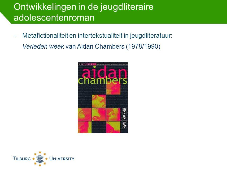 Ontwikkelingen in de jeugdliteraire adolescentenroman -Metafictionaliteit en intertekstualiteit in jeugdliteratuur: Verleden week van Aidan Chambers (