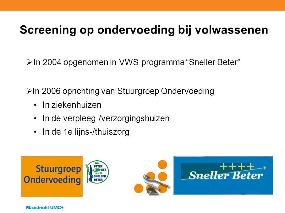 """Screening op ondervoeding bij volwassenen  In 2004 opgenomen in VWS-programma """"Sneller Beter""""  In 2006 oprichting van Stuurgroep Ondervoeding In zie"""