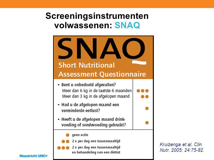 Screeningsinstrumenten volwassenen: SNAQ Kruizenga et al. Clin Nutr. 2005; 24:75-82.
