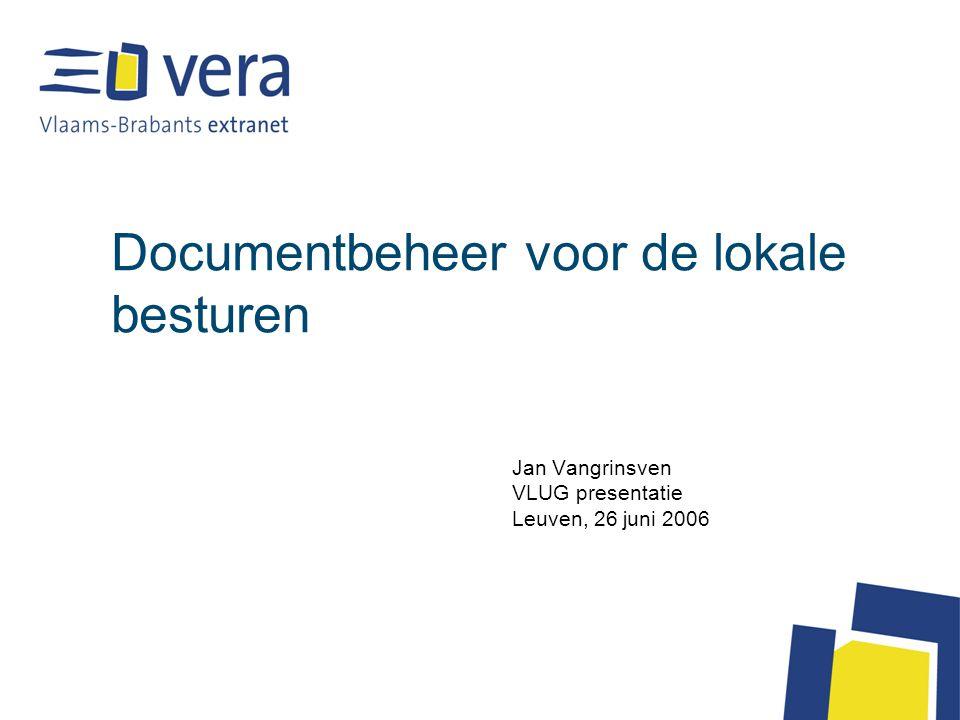 Documentbeheer voor de lokale besturen Jan Vangrinsven VLUG presentatie Leuven, 26 juni 2006