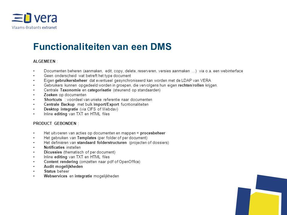 DMS als een platform voor specifieke diensten Intranet en/of Extranet –Documenten altijd en overal beschikbaar (intranet) –Externen toegang geven tot specifieke projecten –Via ASP-model komen tot een interbestuurlijk platform voor kennisdeling, template deling, procesbeheer… –Uitbreidingen in het kader van e-democratie of e-raden Procesbeheer –Eenvoudige validatie van documenten –Documentstromen beheren dankzij rules Notulenbeheer Formulieren/aanvragen afhandelen (backoffice voor e-loket) Mail opvolgen en archiveren Projectbeheer en dossieropvolging Openbare aanbestedigingen Integratie naar andere applicaties waarbij we eerst kijken naar AgendaWeb en LIPS (WCM) Procedure handboek van de OCMW's …