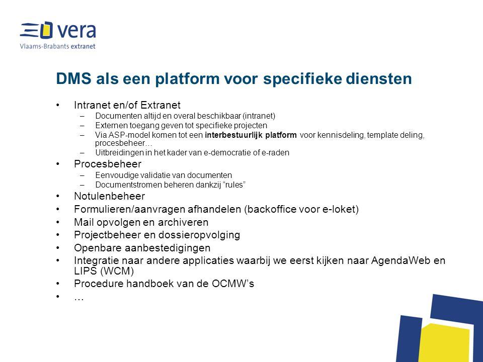 DMS als een platform voor specifieke diensten Intranet en/of Extranet –Documenten altijd en overal beschikbaar (intranet) –Externen toegang geven tot