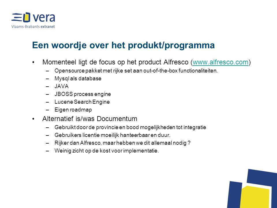 Een woordje over het produkt/programma Momenteel ligt de focus op het product Alfresco (www.alfresco.com)www.alfresco.com –Opensource pakket met rijke