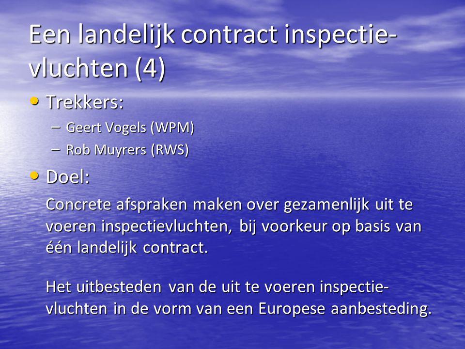 Een landelijk contract inspectie- vluchten (4) Trekkers: Trekkers: – Geert Vogels (WPM) – Rob Muyrers (RWS) Doel: Doel: Concrete afspraken maken over gezamenlijk uit te voeren inspectievluchten, bij voorkeur op basis van één landelijk contract.