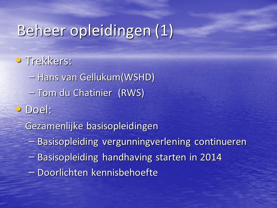 Beheer opleidingen (1) Trekkers: Trekkers: – Hans van Gellukum(WSHD) – Tom du Chatinier (RWS) Doel: Doel: Gezamenlijke basisopleidingen – Basisopleiding vergunningverlening continueren – Basisopleiding handhaving starten in 2014 – Doorlichten kennisbehoefte