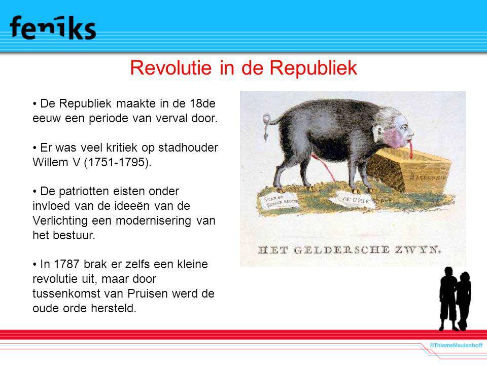 Revolutie in de Republiek De Republiek maakte in de 18de eeuw een periode van verval door. Er was veel kritiek op stadhouder Willem V (1751-1795). De