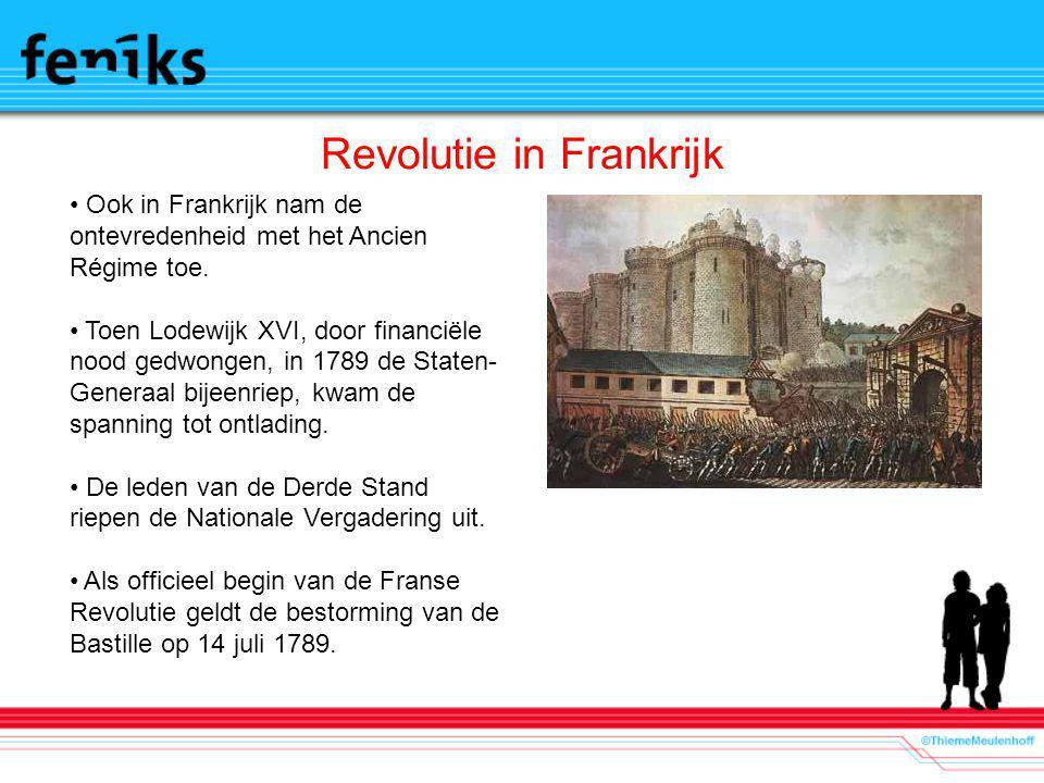 Revolutie in Frankrijk Ook in Frankrijk nam de ontevredenheid met het Ancien Régime toe. Toen Lodewijk XVI, door financiële nood gedwongen, in 1789 de