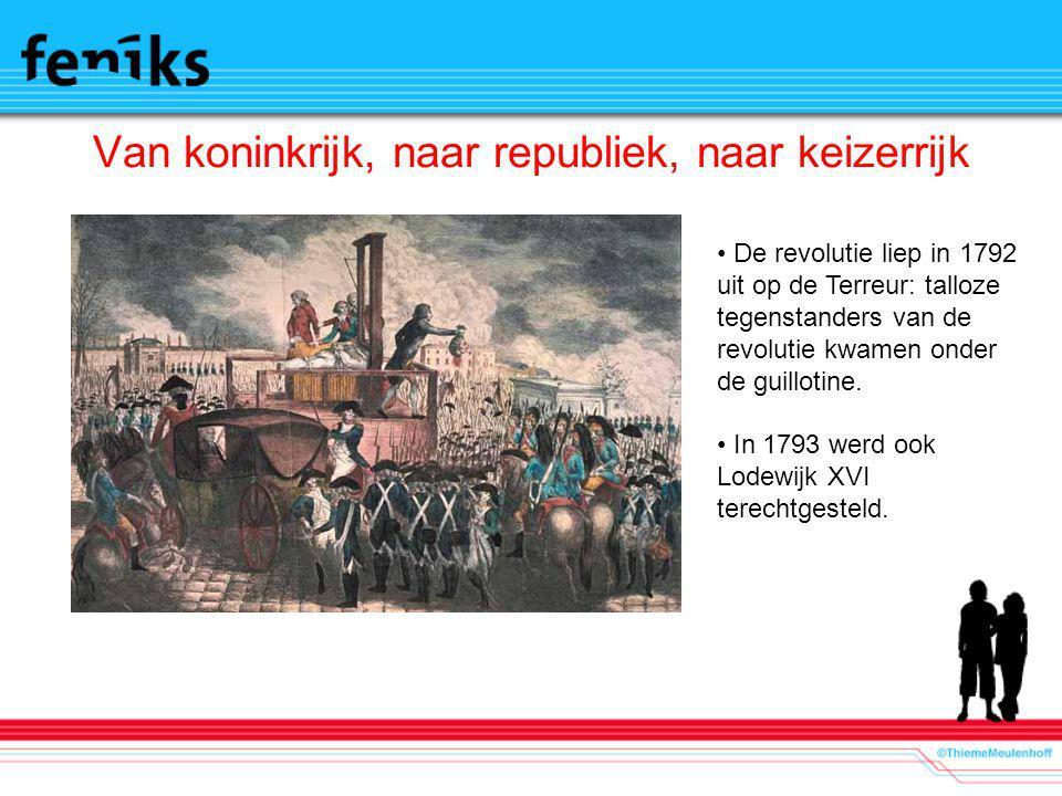 Van koninkrijk, naar republiek, naar keizerrijk De revolutie liep in 1792 uit op de Terreur: talloze tegenstanders van de revolutie kwamen onder de gu