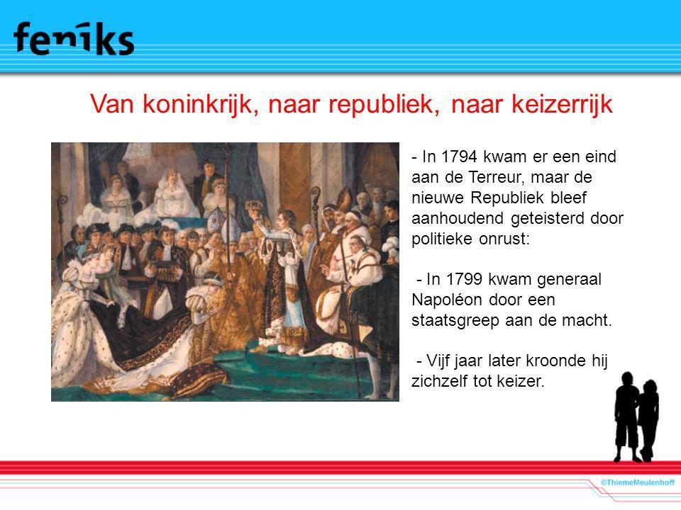 Van koninkrijk, naar republiek, naar keizerrijk - In 1794 kwam er een eind aan de Terreur, maar de nieuwe Republiek bleef aanhoudend geteisterd door p