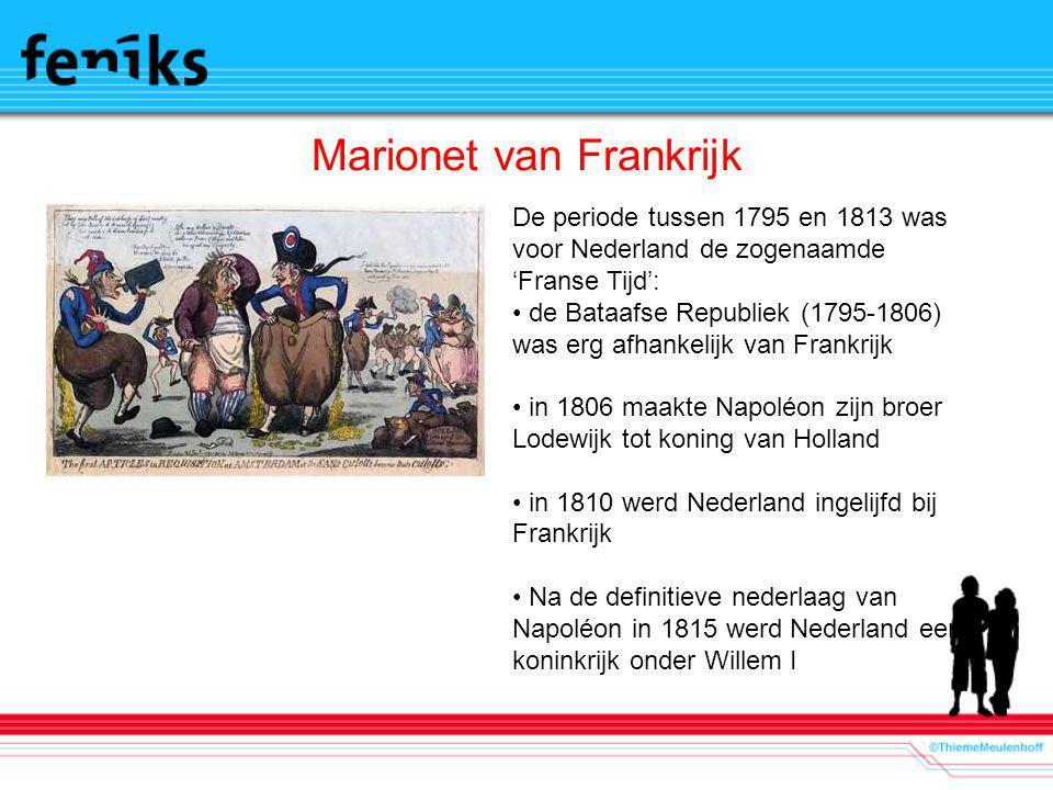 Marionet van Frankrijk De periode tussen 1795 en 1813 was voor Nederland de zogenaamde 'Franse Tijd': de Bataafse Republiek (1795-1806) was erg afhank