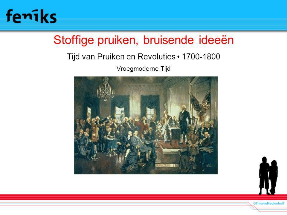 Stoffige pruiken, bruisende ideeën Tijd van Pruiken en Revoluties 1700-1800 Vroegmoderne Tijd