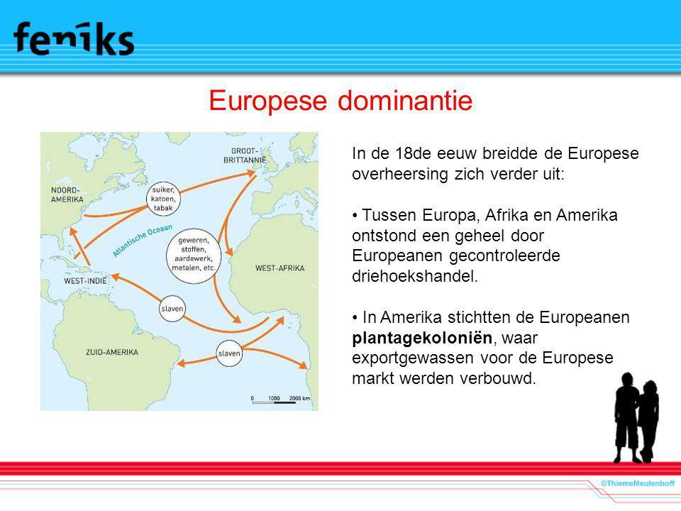 Europese dominantie In de 18de eeuw breidde de Europese overheersing zich verder uit: Tussen Europa, Afrika en Amerika ontstond een geheel door Europe