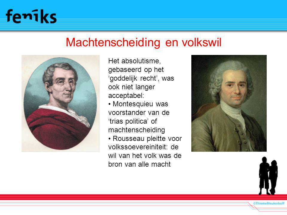 Machtenscheiding en volkswil Het absolutisme, gebaseerd op het 'goddelijk recht', was ook niet langer acceptabel: Montesquieu was voorstander van de '