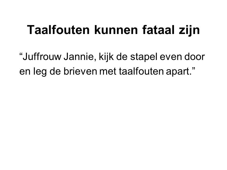 Taalfouten kunnen fataal zijn Juffrouw Jannie, kijk de stapel even door en leg de brieven met taalfouten apart.